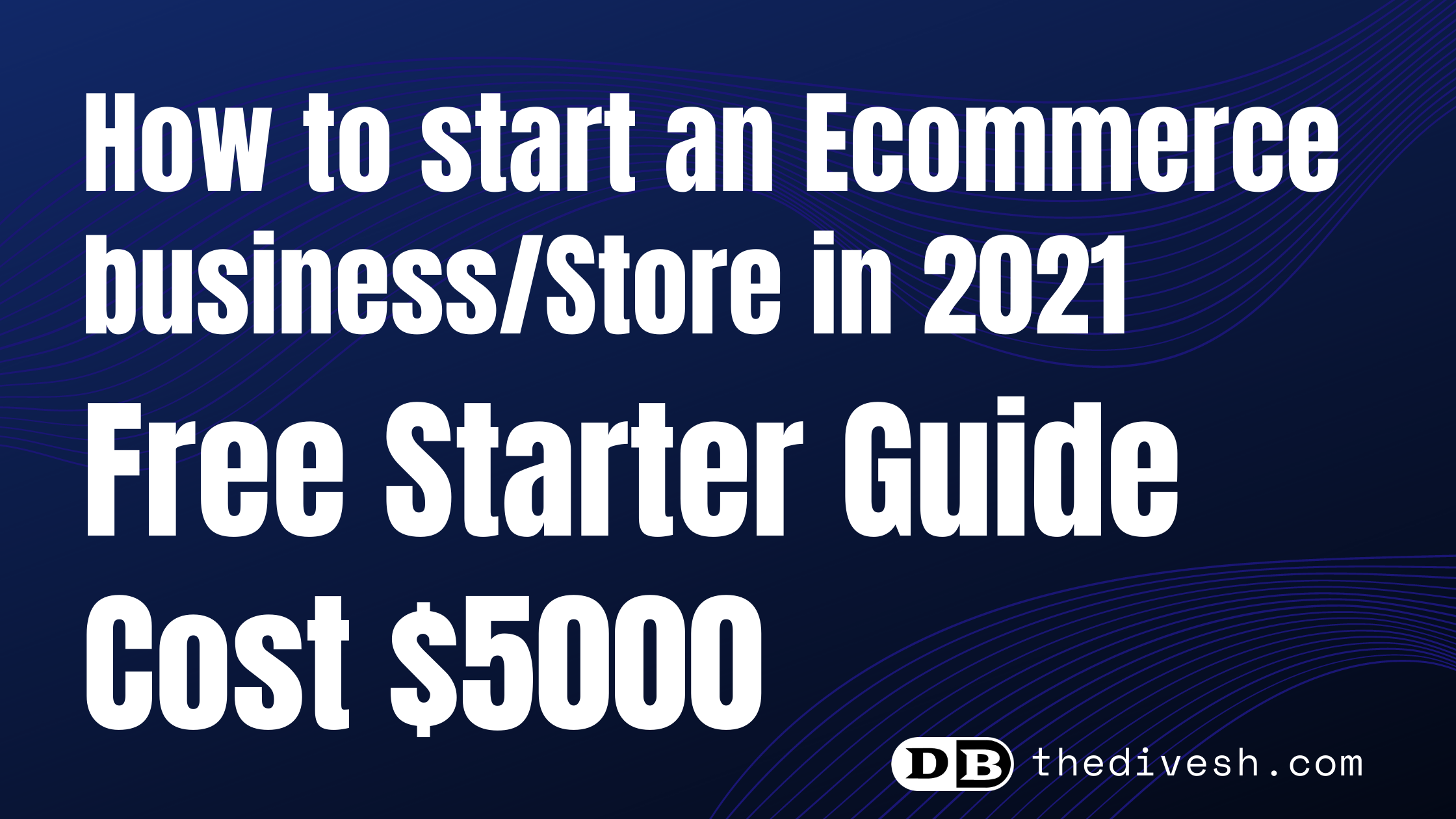 How to start an Ecommerce Business 2021 ( Easy Guide to Start A Ecommerce Business Store Today )
